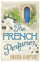 The French Perfumer ebook by Amanda Hampson