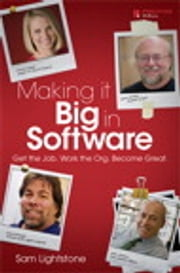 Making it Big in Software - Get the Job. Work the Org. Become Great. ebook by Sam Lightstone