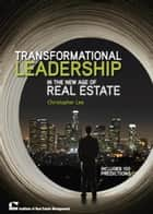 Transformational Leadership in the New Age of Real Estate ebook by Christopher Lee