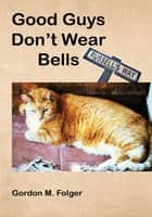 Good Guys Don't Wear Bells - Russell's Way ebook by Gordon M. Folger