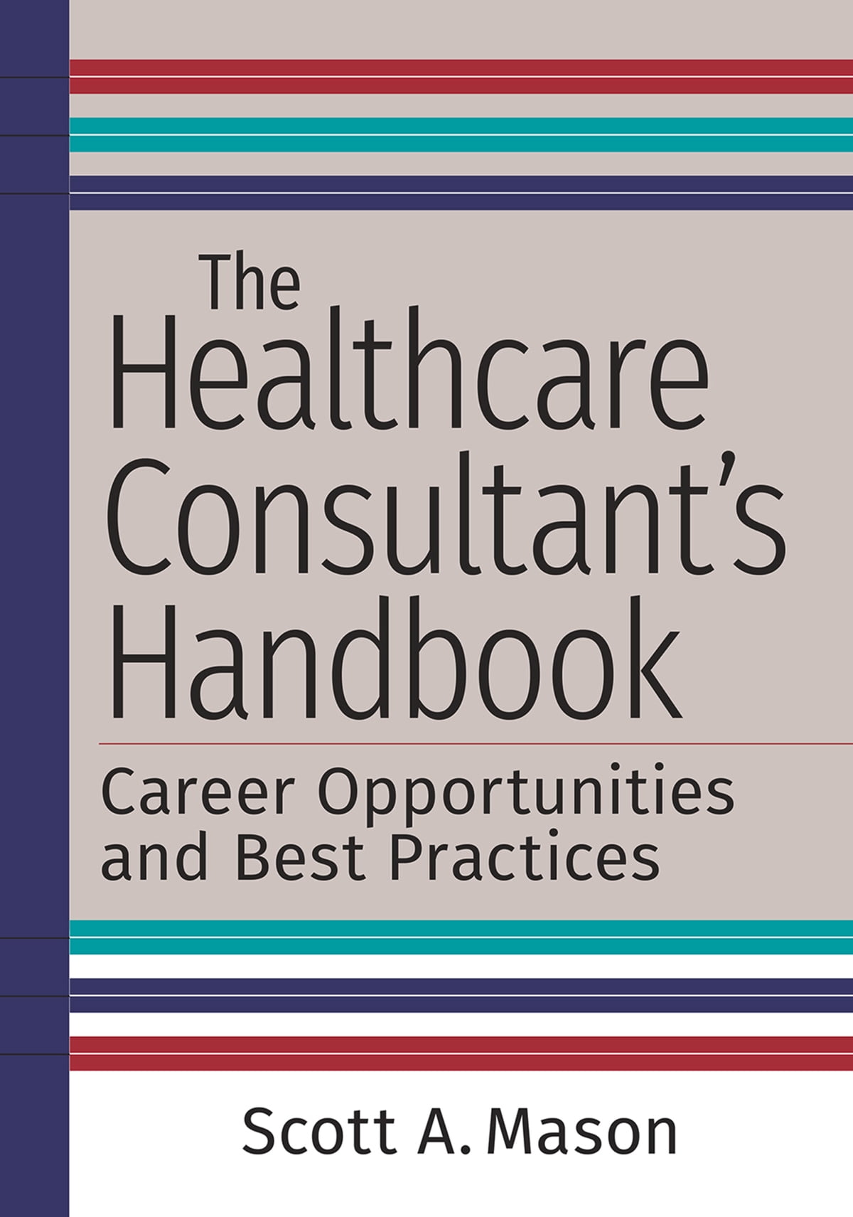 The Healthcare Consultant S Handbook Career Opportunities And Best Practices Ebook By Scott A Mason 9781640552081 Rakuten Kobo United States