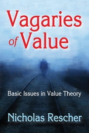 Vagaries of Value - Basic Issues in Value Theory ebook by Nicholas Rescher