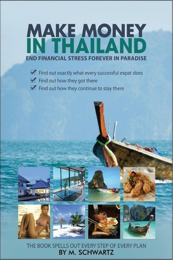 Make Money in Thailand; End Financial Stress Forever in Thailand ebook by M Schwartz