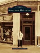 Aubuchon Hardware ebook by Bernard W. Aubuchon Jr.