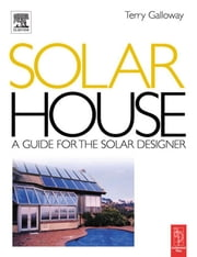 Solar House: A Guide for the Solar Designer ebook by Galloway, Terry