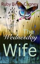 The Wednesday Wife ebook by Ruby Binns-Cagney