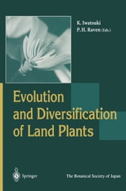 Evolution and Diversification of Land Plants ebook by Kunio Iwatsuki,Peter H. Raven
