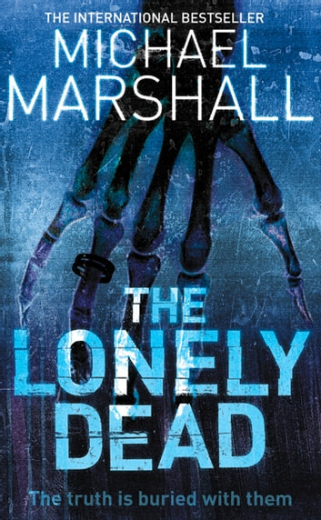 The Lonely Dead (The Straw Men Trilogy, Book 2) ebook by Michael Marshall