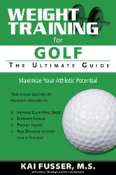 Weight Training for Golf: The Ultimate Guide ebook by Kai Fusser