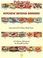 Kitchens Beyond Borders Polynesia ebook by Ronald LeClair