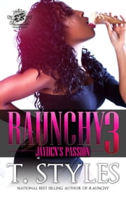 Raunchy 3: Jayden's Passion (The Cartel Publications Presents) ebook by T. Styles