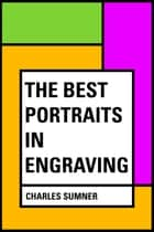 The Best Portraits in Engraving ebook by Charles Sumner