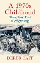 A 1970s Childhood - From Glam Rock to Happy Days ebook by Derek Tait