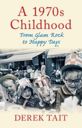 1970s Childhood - From Glam Rock to Happy Days ebook by Derek Tait