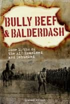 Bully Beef & Balderdash - Some Myths of the AIF Examined and Debunked ebook by Graham Wilson