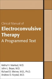 Clinical Manual of Electroconvulsive Therapy ebook by Mehul V. Mankad,John L. Beyer,Richard D. Weiner,Andrew Krystal