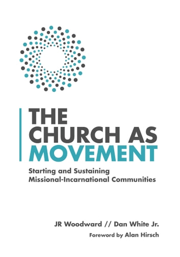 The Church as Movement - Starting and Sustaining Missional-Incarnational Communities eBook by JR Woodward,Dan White Jr.