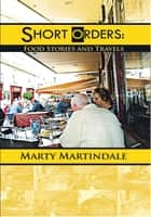 SHORT ORDERS: Food Stories and Travels ebook by Marty Martindale