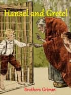 Hansel and Gretel ebook by Brothers Grimm