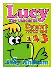 Lucy the Dinosaur: Count with Me ebook by Joey Ahlbum
