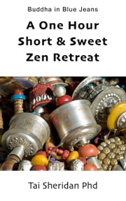 A One Hour Short & Sweet Zen Retreat ebook by Tai Sheridan, Ph.D.