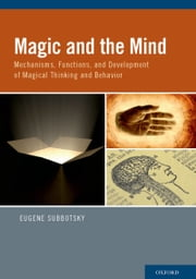 Magic and the Mind - Mechanisms, Functions, and Development of Magical Thinking and Behavior ebook by Eugene Subbotsky