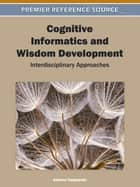 Cognitive Informatics and Wisdom Development - Interdisciplinary Approaches ebook by Andrew Targowski