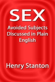 Sex - Avoided Subjects Discussed in Plain English ebook by Henry Stanton
