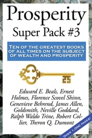 Prosperity Super Pack #3 - Ten of the greatest books of all times on the subject of wealth and prosperity 電子書 by Robert Collier, Neville Goddard, Edward E. Beals,...