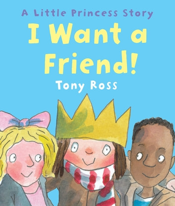 I Want a Friend! (Little Princess) ebook by Tony Ross