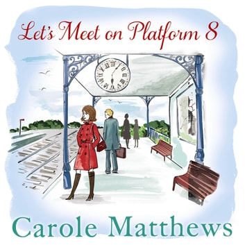 Let's Meet on Platform 8 audiobook by Carole Matthews