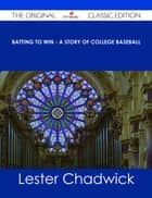 Batting to Win - A Story of College Baseball - The Original Classic Edition ebook by Lester Chadwick