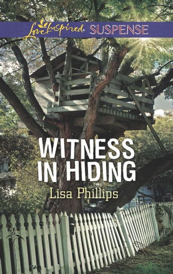 Witness In Hiding (Mills & Boon Love Inspired Suspense) (Secret Service Agents, Book 4) ebook by Lisa Phillips