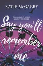 Say You'll Remember Me ebooks by Katie McGarry
