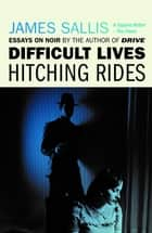 Difficult Lives - Hitching Rides ebook by James Sallis