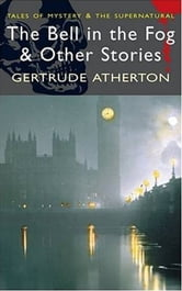 The Bell In The Fog And Other Stories ebook by Gertrude Atherton