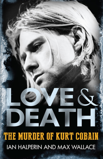 Love & Death - The Murder of Kurt Cobain ebook by Max Wallace