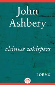 Chinese Whispers - Poems ebook by John Ashbery