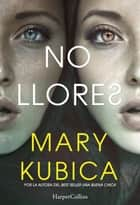No llores ebook by Mary Kubica