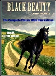 BLACK BEAUTY [Deluxe Edition] - THE COMPLETE CLASSIC WITH ILLUSTRATIONS INCLUDING BONUS ENTIRE AUDIOBOOK ebook by Anna Sewell