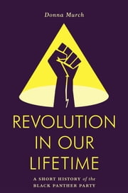 Revolution in Our Lifetime - A Short History of the Black Panther Party ebook by Donna Murch