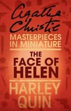 The Face of Helen: An Agatha Christie Short Story ebook by Agatha Christie