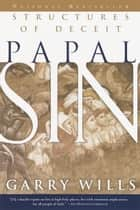 Papal Sin - Structures of Deceit eBook by Garry Wills
