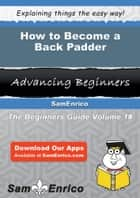How to Become a Back Padder ebook by Carrol Harlan