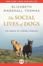 The Social Lives of Dogs ebook by Elizabeth Marshall Thomas