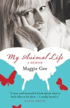 My Animal Life - A Memoir ebook by Maggie Gee