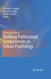A Practical Guide to Building Professional Competencies in School Psychology ebook by Timothy M. Lionetti,Edward P. Snyder,Ray W. Christner