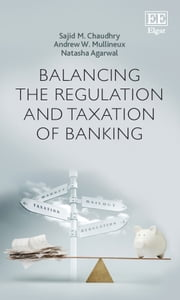 Balancing the Regulation and Taxation of Banking ebook by Sajid M. Chaudhry,Andrew  W. Mullineux,Natasha Agarwal