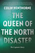 The Queen of the North Disaster - The Captain's Story ebook by Colin Henthorne