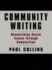 Community Writing - Researching Social Issues Through Composition ebook by Paul S. Collins